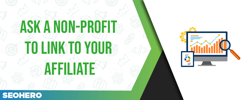 Ask a non-profit to link to your affiliate