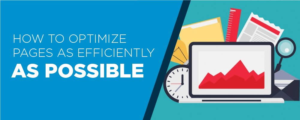 HOW TO OPTIMIZE YOUR PAGES AS EFFICIENTLY AS POSSIBLE